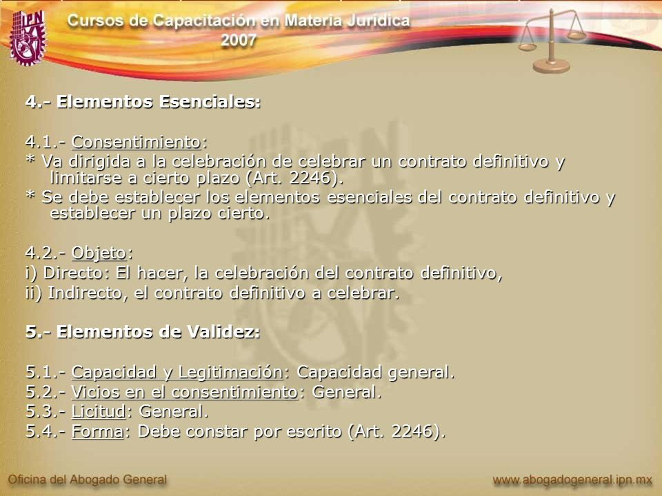 4.- Elementos Esenciales: 4.1.- Consentimiento: * Va dirigida a la celebración de celebrar un contrato definitivo y limitarse a cierto plazo (Art. 224