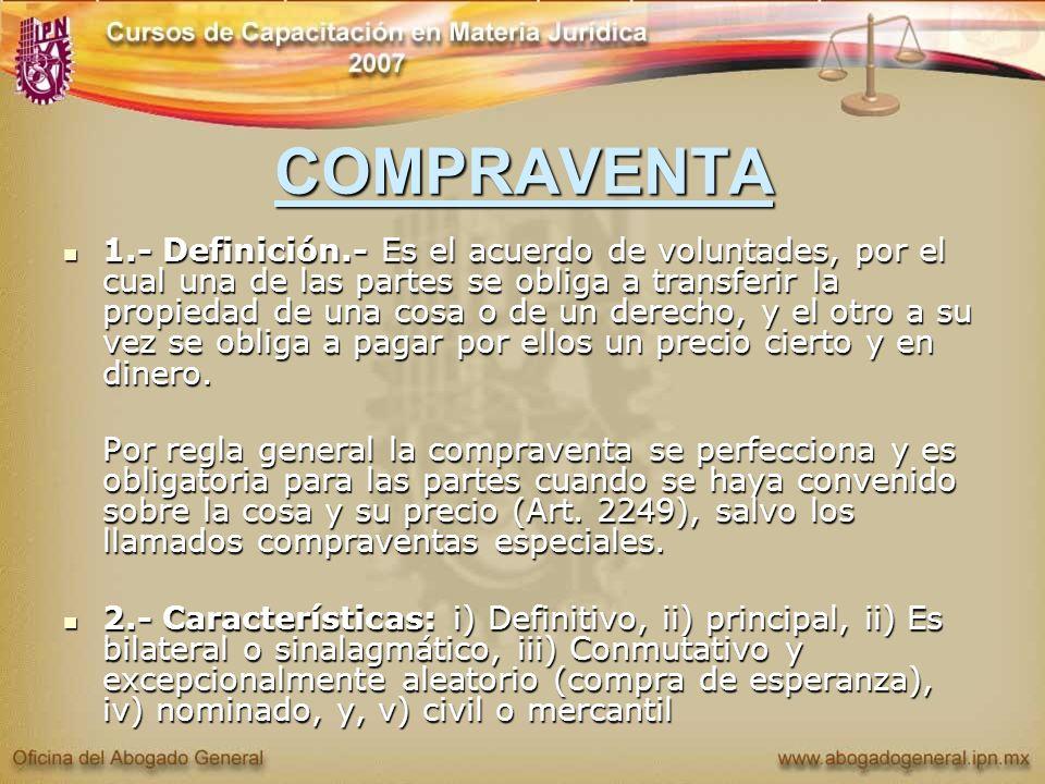 COMPRAVENTA 1.- Definición.- Es el acuerdo de voluntades, por el cual una de las partes se obliga a transferir la propiedad de una cosa o de un derech