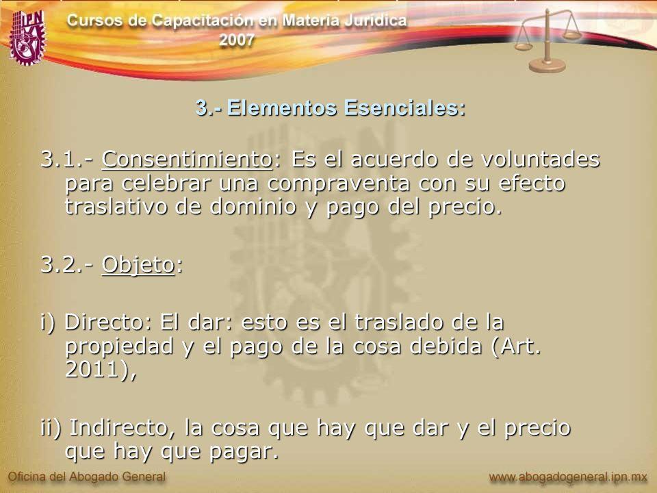 3.- Elementos Esenciales: 3.1.- Consentimiento: Es el acuerdo de voluntades para celebrar una compraventa con su efecto traslativo de dominio y pago d