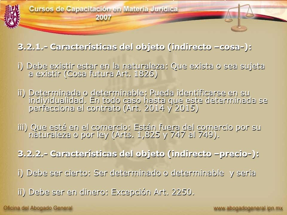 3.2.1.- Características del objeto (indirecto –cosa-): i) Debe existir estar en la naturaleza: Que exista o sea sujeta a existir (Cosa futura Art. 182