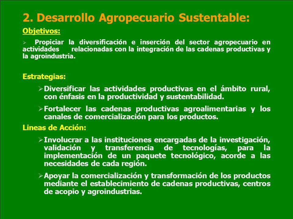 2. Desarrollo Agropecuario Sustentable: Objetivos: Propiciar la diversificación e inserción del sector agropecuario en actividades relacionadas con la