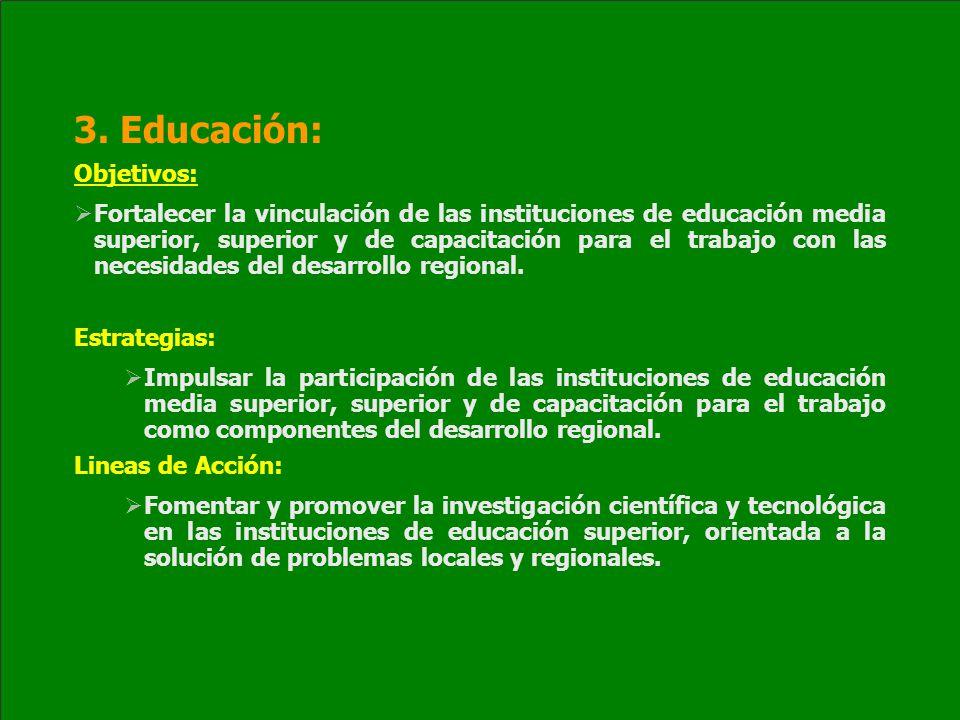 3. Educación: Objetivos: Fortalecer la vinculación de las instituciones de educación media superior, superior y de capacitación para el trabajo con la