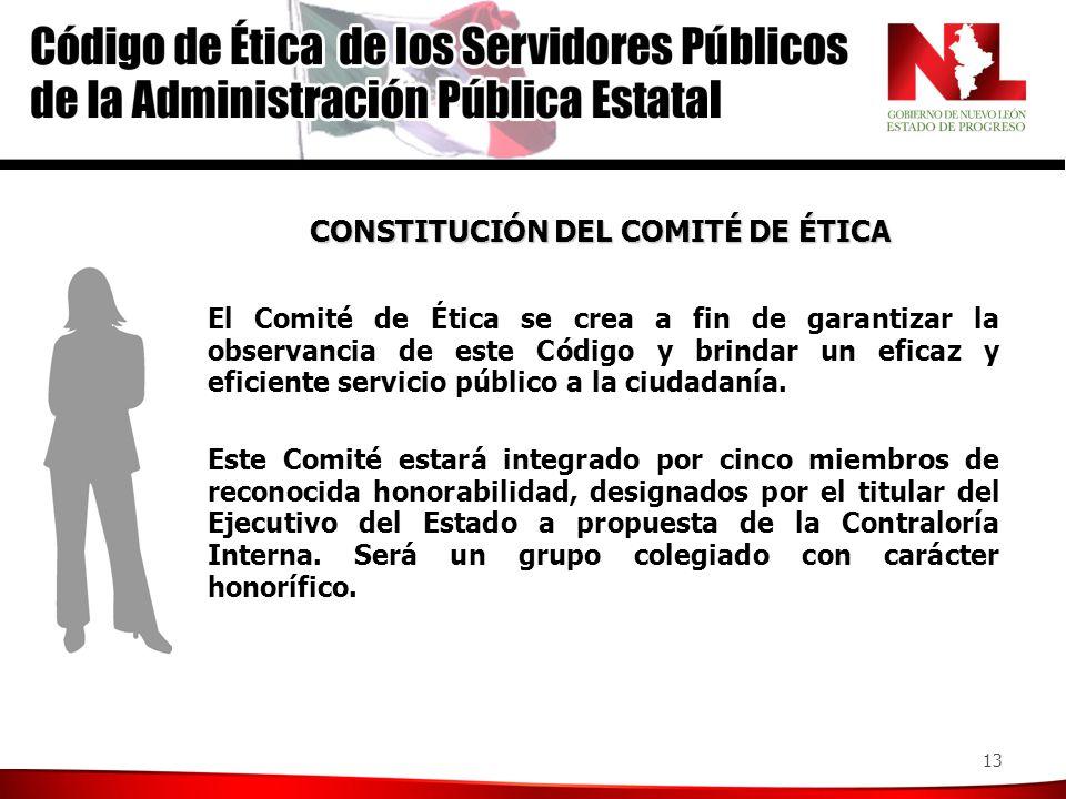 13 El Comité de Ética se crea a fin de garantizar la observancia de este Código y brindar un eficaz y eficiente servicio público a la ciudadanía.