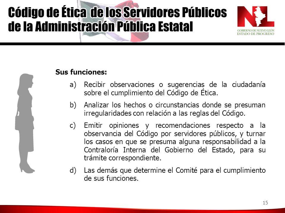 15 Sus funciones: a)Recibir observaciones o sugerencias de la ciudadanía sobre el cumplimiento del Código de Ética.