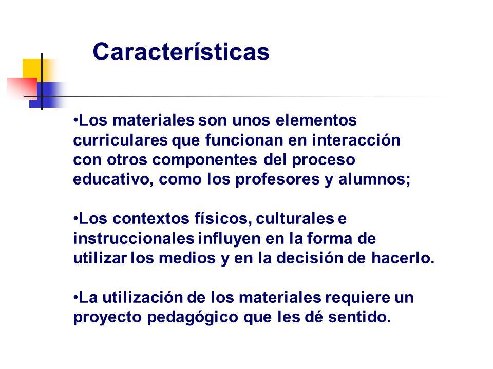 Características Los materiales son unos elementos curriculares que funcionan en interacción con otros componentes del proceso educativo, como los profesores y alumnos; Los contextos físicos, culturales e instruccionales influyen en la forma de utilizar los medios y en la decisión de hacerlo.