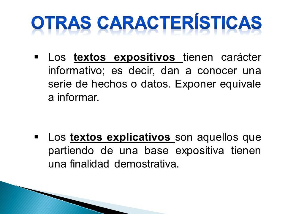 Los textos expositivos tienen carácter informativo; es decir, dan a conocer una serie de hechos o datos. Exponer equivale a informar. Los textos expli