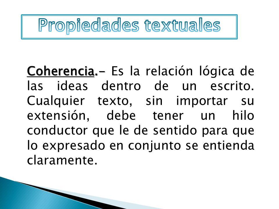 Coherencia.- Coherencia.- Es la relación lógica de las ideas dentro de un escrito. Cualquier texto, sin importar su extensión, debe tener un hilo cond