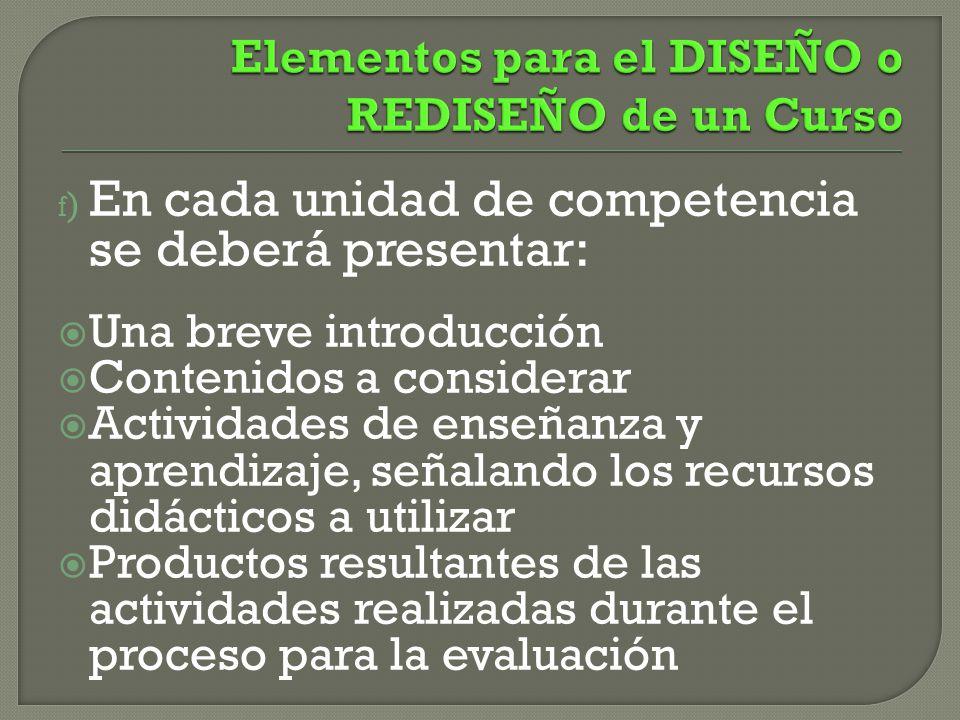 Con base en las actividades de aprendizaje diseñadas, también se desarrollarán los criterios e indicadores para evaluar los procesos y resultados de aprendizaje.