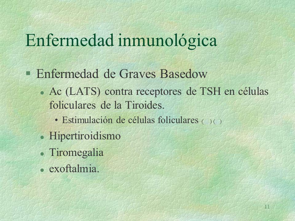 10 Tolerancia Inmunológica §Reconocer macromoléculas propias l delección clonal l anergia §Ignorancia inmunológica l Ag aislados Tiroiditis de Hashimoto.