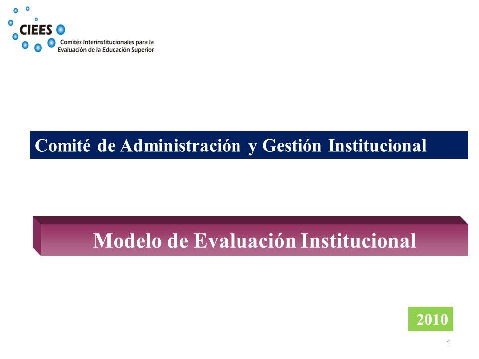 1 Modelo de Evaluación Institucional 2010 Comité de Administración y Gestión Institucional