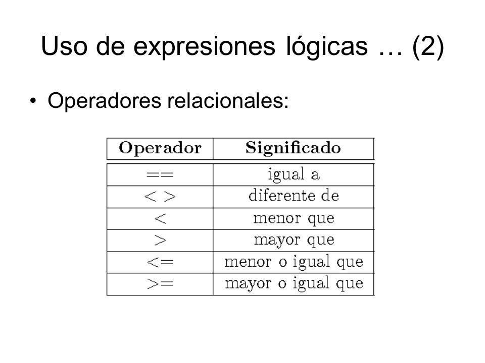 Uso de expresiones lógicas … (2) Operadores relacionales: