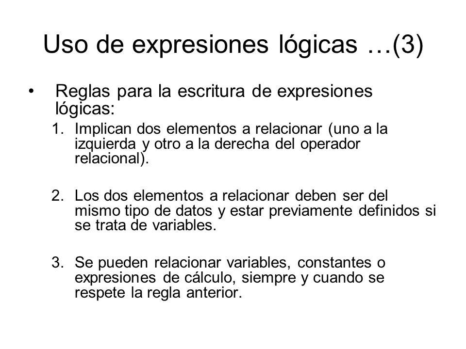 Uso de expresiones lógicas …(3) Reglas para la escritura de expresiones lógicas: 1.Implican dos elementos a relacionar (uno a la izquierda y otro a la derecha del operador relacional).