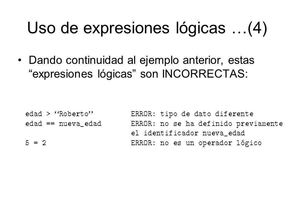 Uso de expresiones lógicas …(4) Dando continuidad al ejemplo anterior, estas expresiones lógicas son INCORRECTAS: