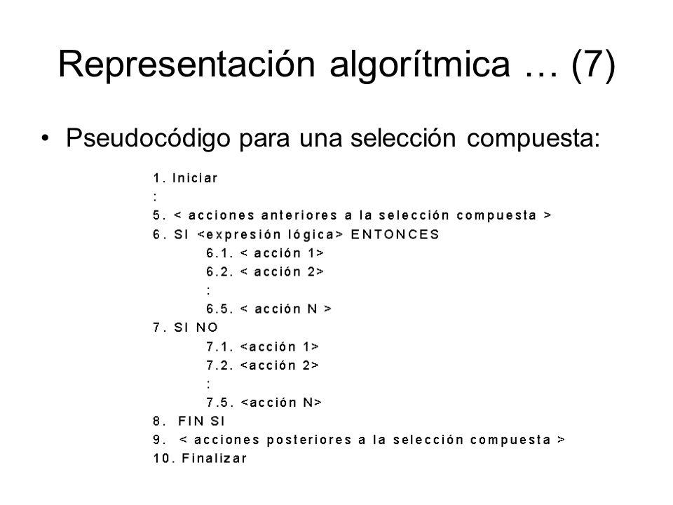 Representación algorítmica … (7) Pseudocódigo para una selección compuesta: