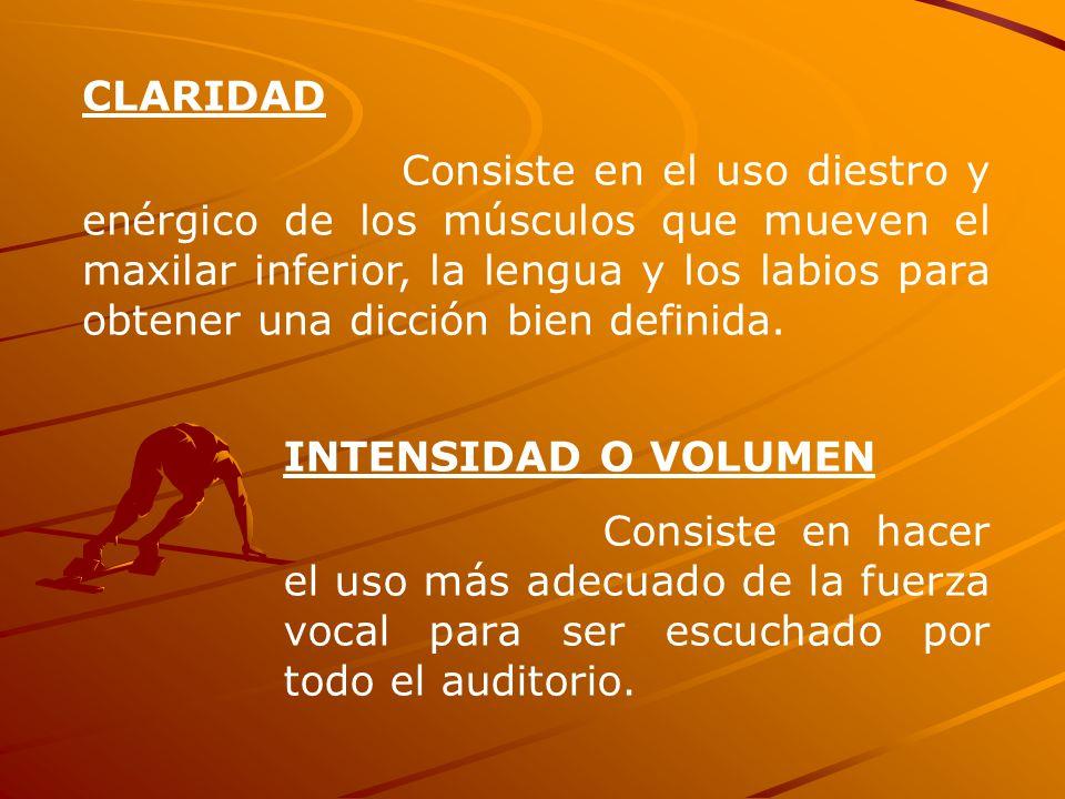 CLARIDAD Consiste en el uso diestro y enérgico de los músculos que mueven el maxilar inferior, la lengua y los labios para obtener una dicción bien de
