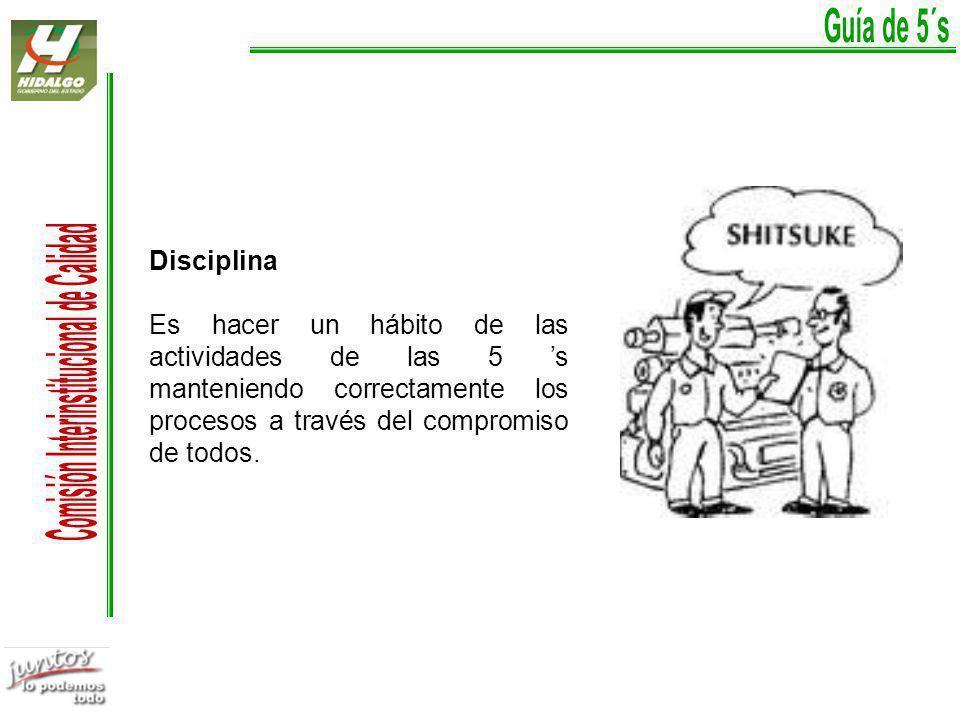 Disciplina Es hacer un hábito de las actividades de las 5 s manteniendo correctamente los procesos a través del compromiso de todos.