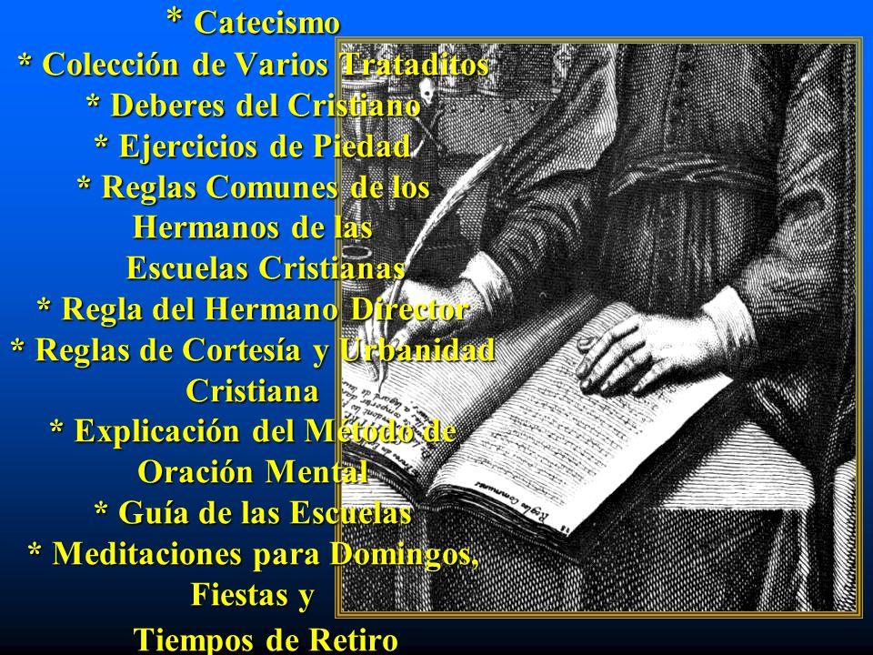 * Catecismo * Colección de Varios Trataditos * Deberes del Cristiano * Ejercicios de Piedad * Reglas Comunes de los Hermanos de las Escuelas Cristiana