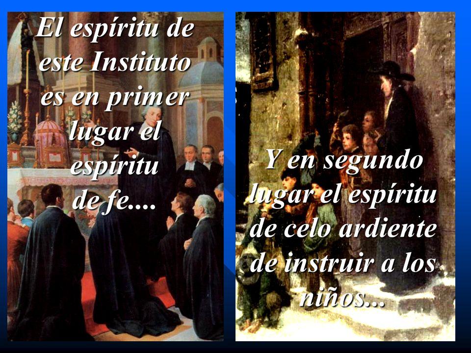 Y en segundo lugar el espíritu de celo ardiente de instruir a los niños... El espíritu de este Instituto es en primer lugar el espíritu de fe....