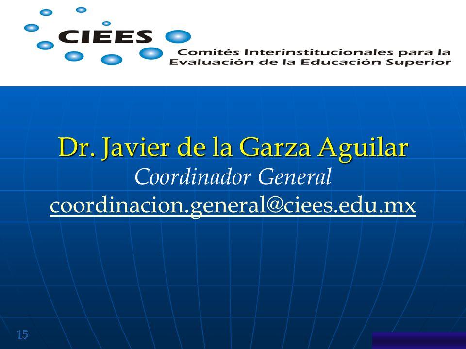 15 Dr. Javier de la Garza Aguilar Coordinador General coordinacion.general@ciees.edu.mx