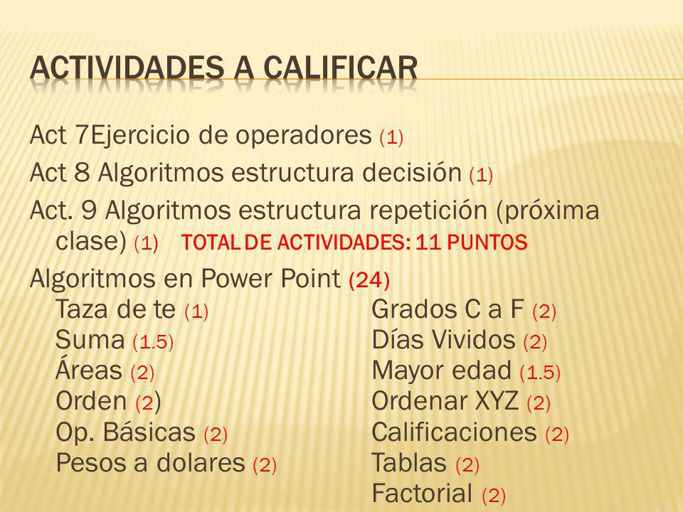 Act 7Ejercicio de operadores (1) Act 8 Algoritmos estructura decisión (1) Act.