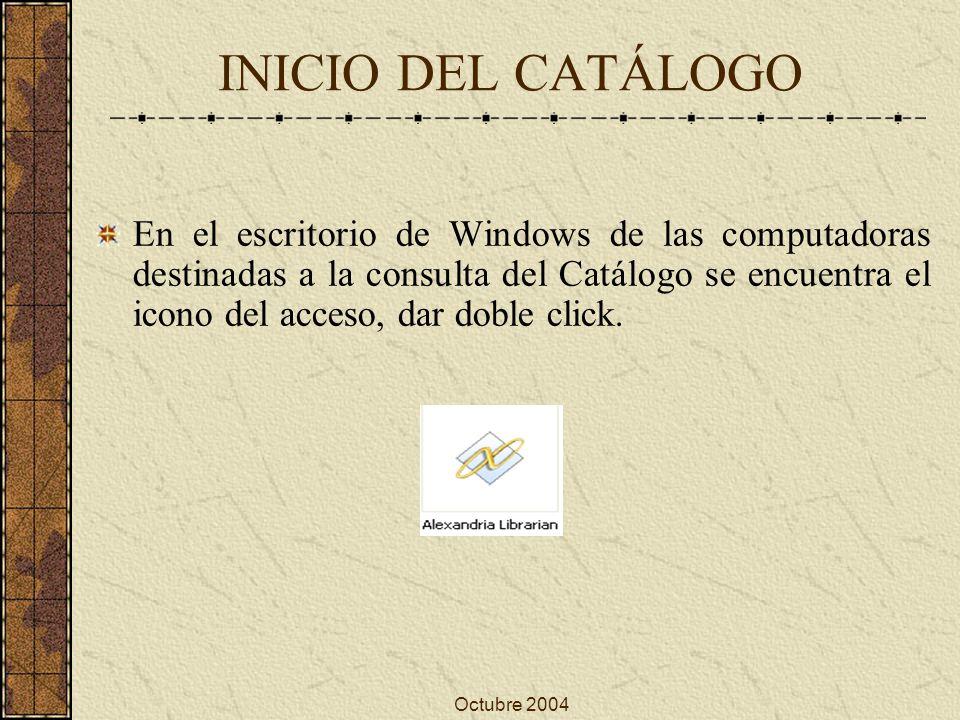 INICIO DEL CATÁLOGO En el escritorio de Windows de las computadoras destinadas a la consulta del Catálogo se encuentra el icono del acceso, dar doble click.