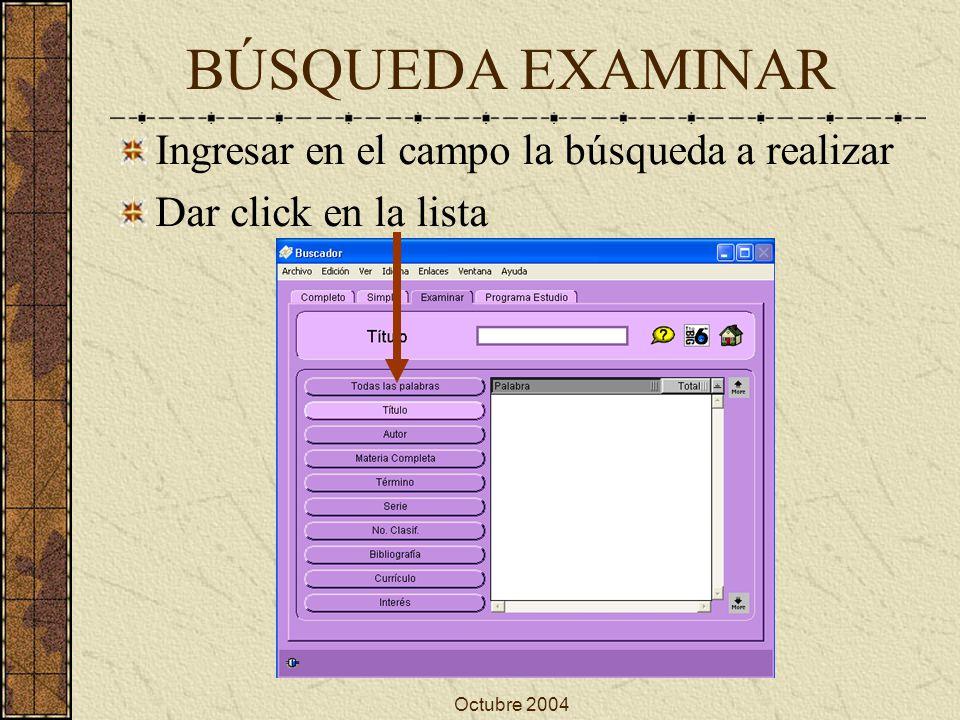 Octubre 2004 Ingresar en el campo la búsqueda a realizar Dar click en la lista BÚSQUEDA EXAMINAR