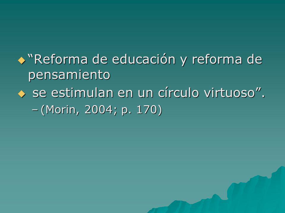 Reforma de educación y reforma de pensamiento Reforma de educación y reforma de pensamiento se estimulan en un círculo virtuoso. se estimulan en un cí