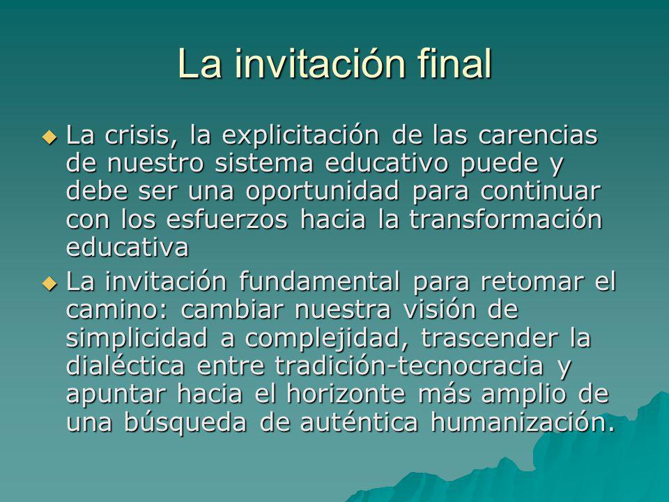 La invitación final La crisis, la explicitación de las carencias de nuestro sistema educativo puede y debe ser una oportunidad para continuar con los