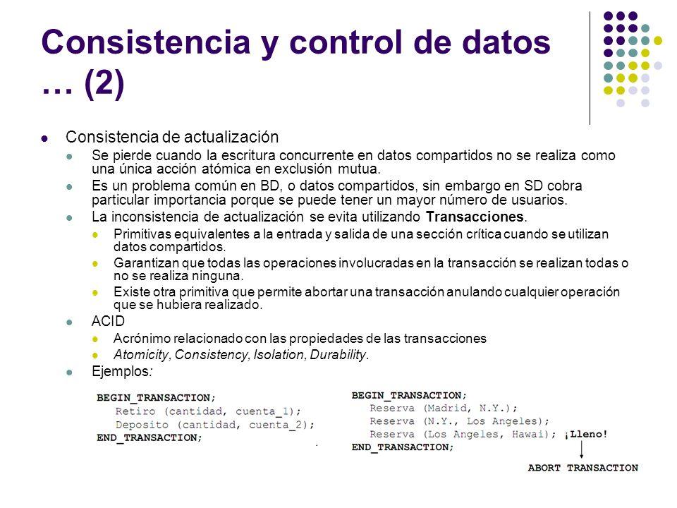 Consistencia y control de datos … (2) Consistencia de actualización Se pierde cuando la escritura concurrente en datos compartidos no se realiza como