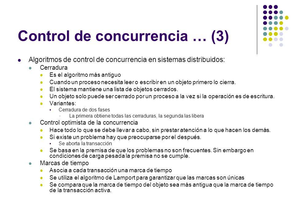 Control de concurrencia … (3) Algoritmos de control de concurrencia en sistemas distribuidos: Cerradura Es el algoritmo más antiguo Cuando un proceso