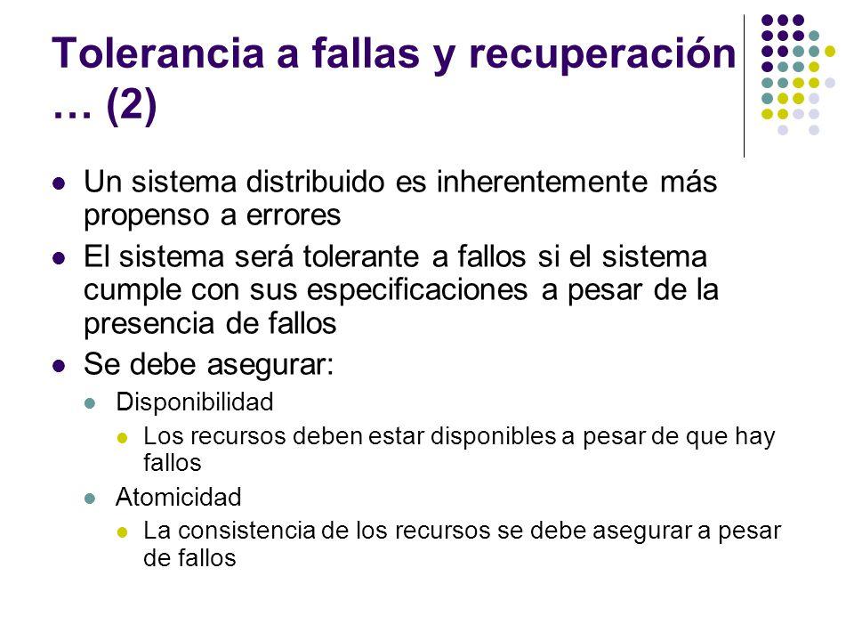 Tolerancia a fallas y recuperación … (2) Un sistema distribuido es inherentemente más propenso a errores El sistema será tolerante a fallos si el sist