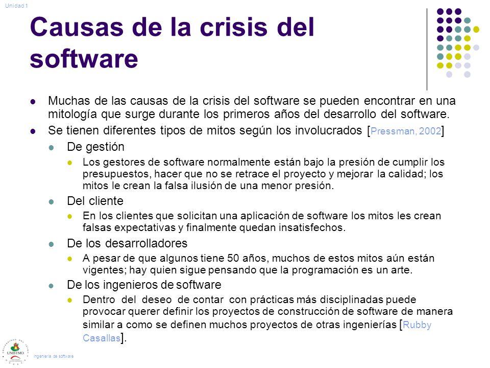 Causas de la crisis del software Muchas de las causas de la crisis del software se pueden encontrar en una mitología que surge durante los primeros años del desarrollo del software.