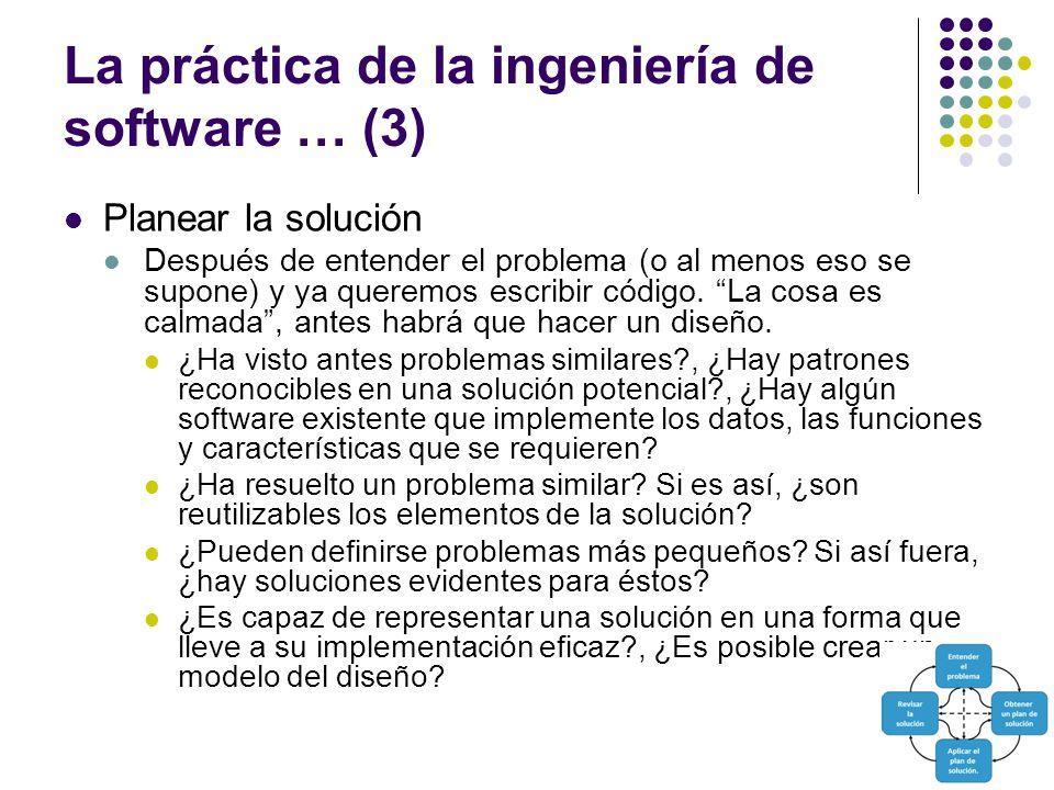 La práctica de la ingeniería de software … (3) Planear la solución Después de entender el problema (o al menos eso se supone) y ya queremos escribir código.