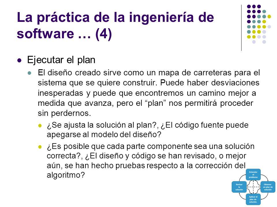 La práctica de la ingeniería de software … (4) Ejecutar el plan El diseño creado sirve como un mapa de carreteras para el sistema que se quiere construir.