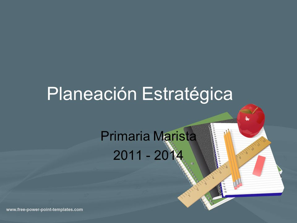 Planeación Estratégica Primaria Marista 2011 - 2014