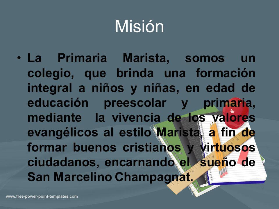 Misión La Primaria Marista, somos un colegio, que brinda una formación integral a niños y niñas, en edad de educación preescolar y primaria, mediante