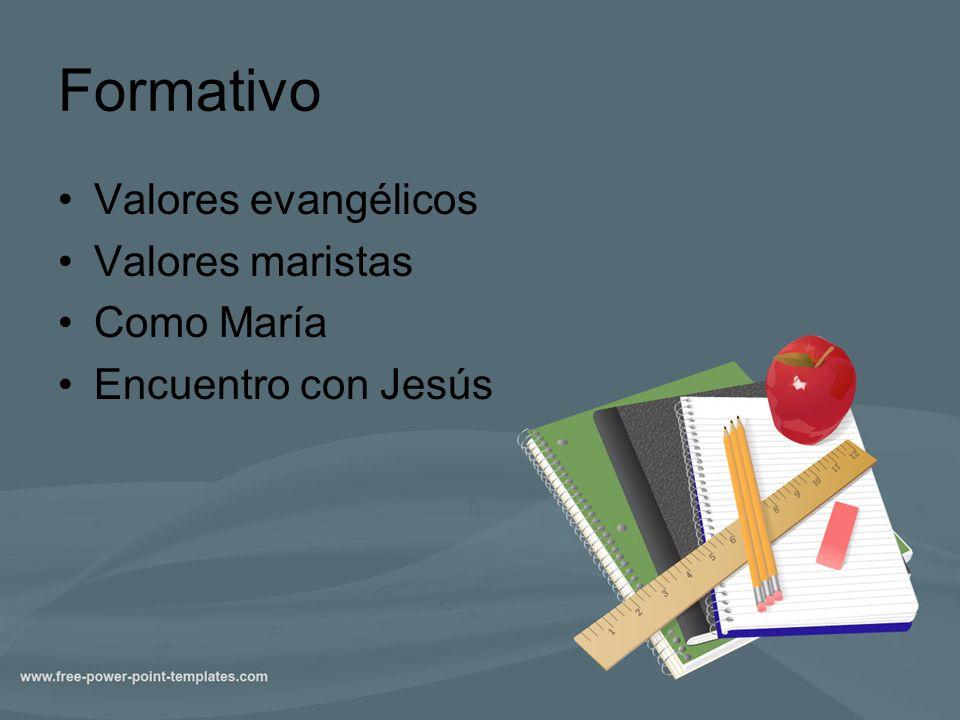 Formativo Valores evangélicos Valores maristas Como María Encuentro con Jesús
