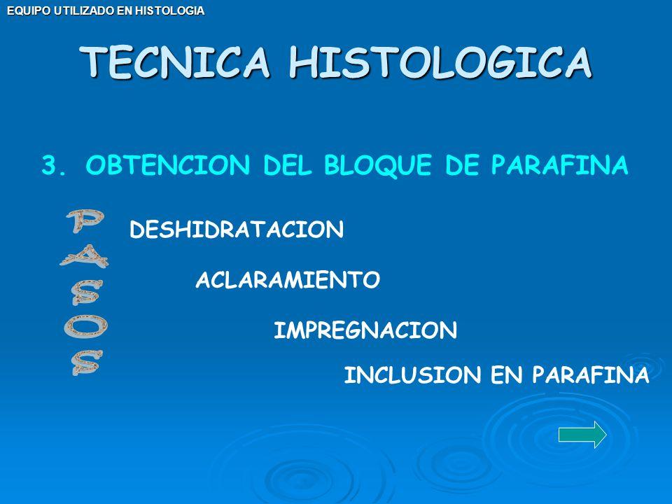 EQUIPO UTILIZADO EN HISTOLOGIA 3. OBTENCION DEL BLOQUE DE PARAFINA DESHIDRATACION ACLARAMIENTO IMPREGNACION INCLUSION EN PARAFINA TECNICA HISTOLOGICA