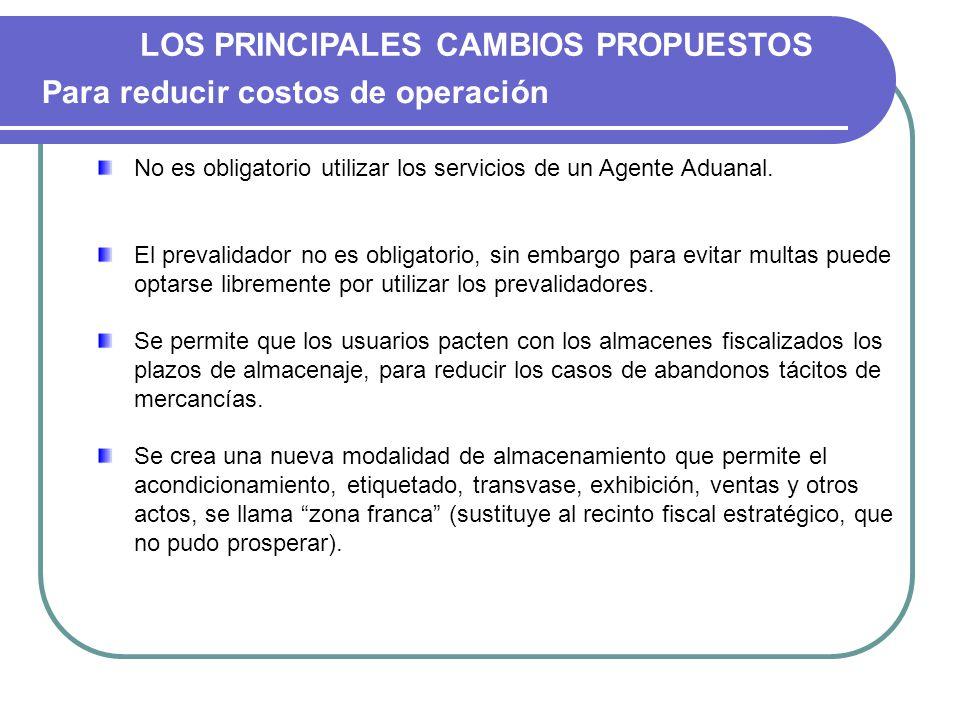 LOS PRINCIPALES CAMBIOS PROPUESTOS No es obligatorio utilizar los servicios de un Agente Aduanal. El prevalidador no es obligatorio, sin embargo para