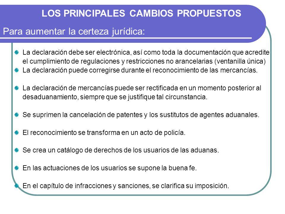 LOS PRINCIPALES CAMBIOS PROPUESTOS Para aumentar la certeza jurídica: La declaración debe ser electrónica, así como toda la documentación que acredite
