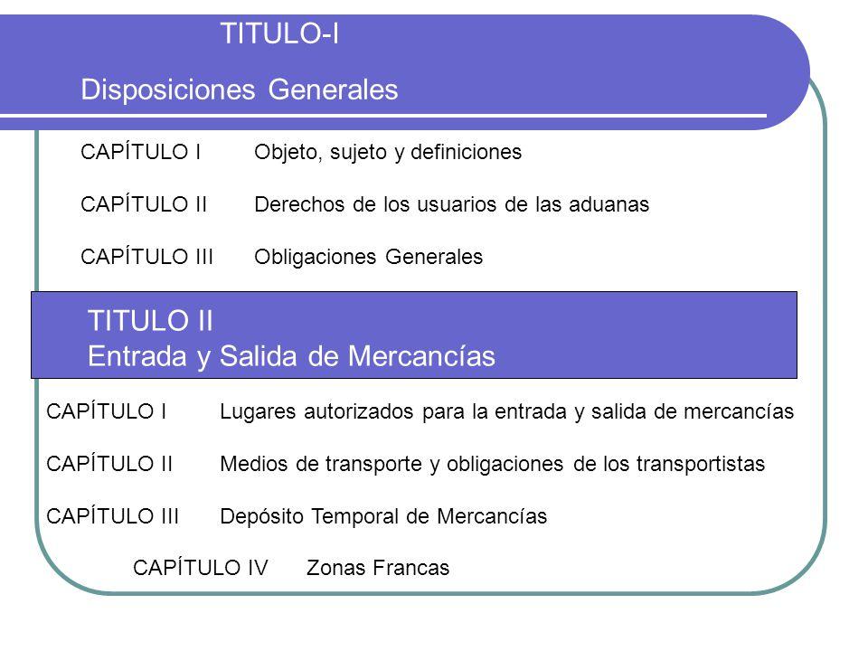 TITULO-I Disposiciones Generales CAPÍTULO IObjeto, sujeto y definiciones CAPÍTULO IIDerechos de los usuarios de las aduanas CAPÍTULO IIIObligaciones G