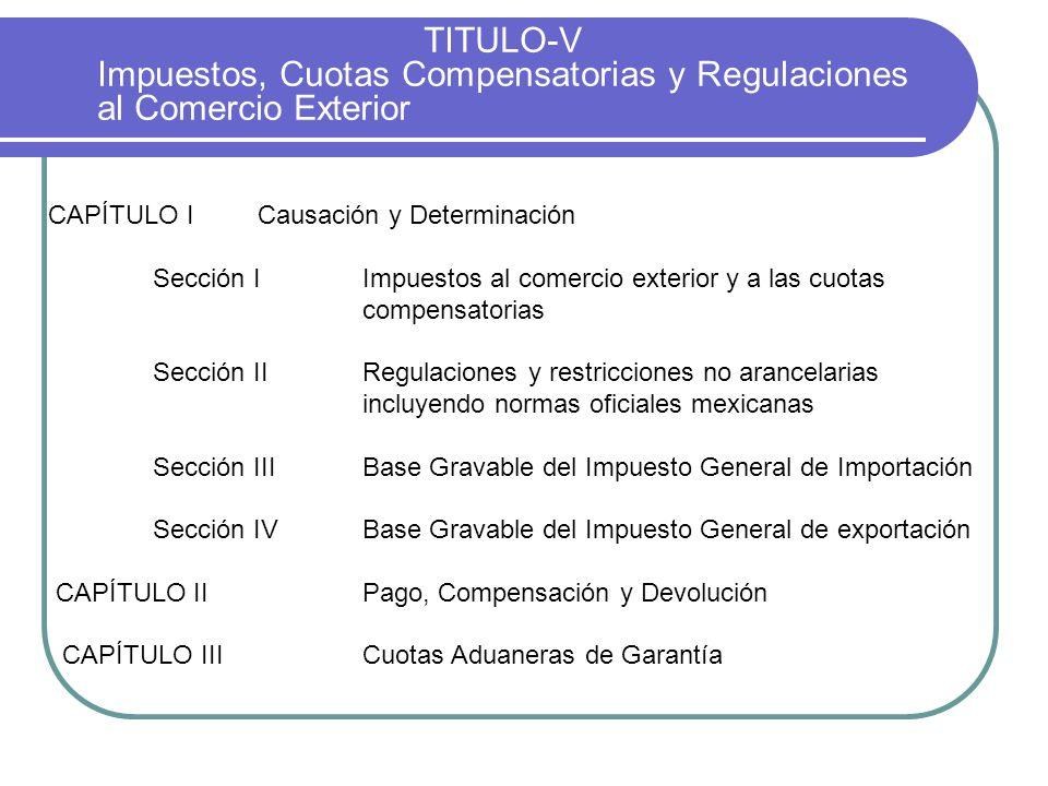 TITULO-V Impuestos, Cuotas Compensatorias y Regulaciones al Comercio Exterior CAPÍTULO ICausación y Determinación Sección IImpuestos al comercio exter