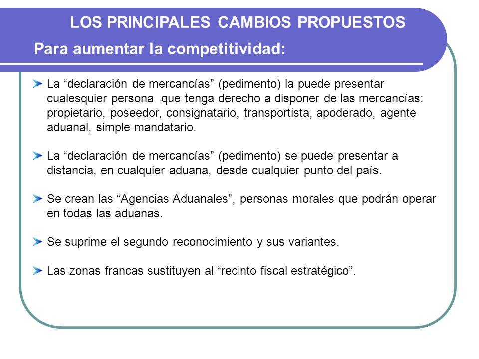 LOS PRINCIPALES CAMBIOS PROPUESTOS La declaración de mercancías (pedimento) la puede presentar cualesquier persona que tenga derecho a disponer de las