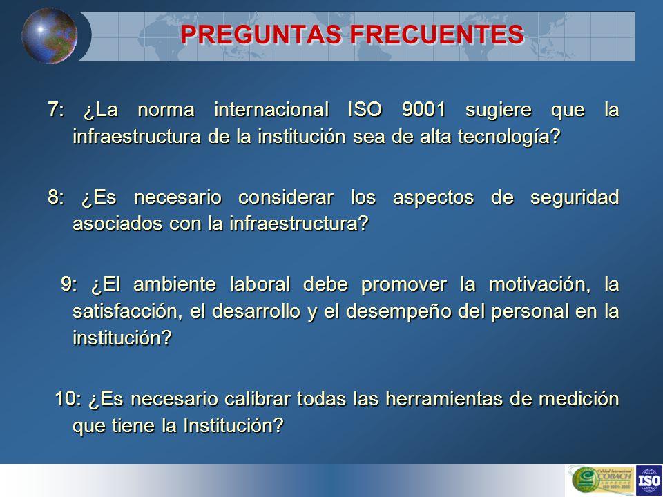 7: ¿La norma internacional ISO 9001 sugiere que la infraestructura de la institución sea de alta tecnología.