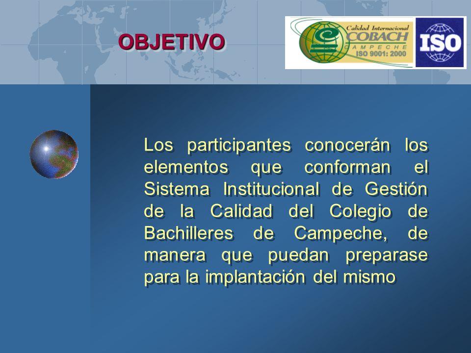 OBJETIVOOBJETIVO Los participantes conocerán los elementos que conforman el Sistema Institucional de Gestión de la Calidad del Colegio de Bachilleres de Campeche, de manera que puedan preparase para la implantación del mismo