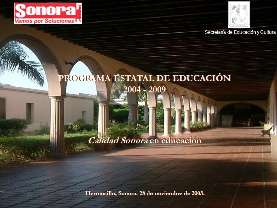 Secretaría de Educación y Cultura PROGRAMA ESTATAL DE EDUCACIÓN 2004 - 2009 PROGRAMA ESTATAL DE EDUCACIÓN 2004 - 2009 Calidad Sonora en educación Hermosillo, Sonora.