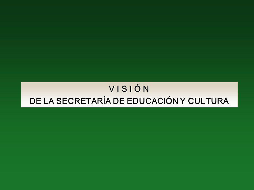 V I S I Ó N DE LA SECRETARÍA DE EDUCACIÓN Y CULTURA