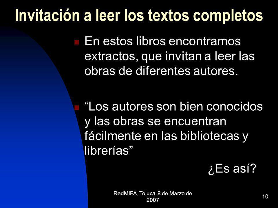 RedMIFA, Toluca, 8 de Marzo de 2007 10 Invitación a leer los textos completos En estos libros encontramos extractos, que invitan a leer las obras de d
