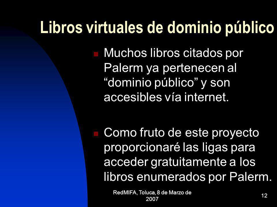 RedMIFA, Toluca, 8 de Marzo de 2007 12 Libros virtuales de dominio público Muchos libros citados por Palerm ya pertenecen al dominio público y son acc