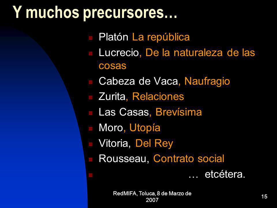 RedMIFA, Toluca, 8 de Marzo de 2007 15 Y muchos precursores… Platón La república Lucrecio, De la naturaleza de las cosas Cabeza de Vaca, Naufragio Zur
